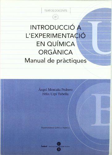 Introducció a l'experimentació en química orgànica : manual de pràctiques / Ángel Montaña Pedrero, Fèlix Urpí Tubella #novetatsfiq2018