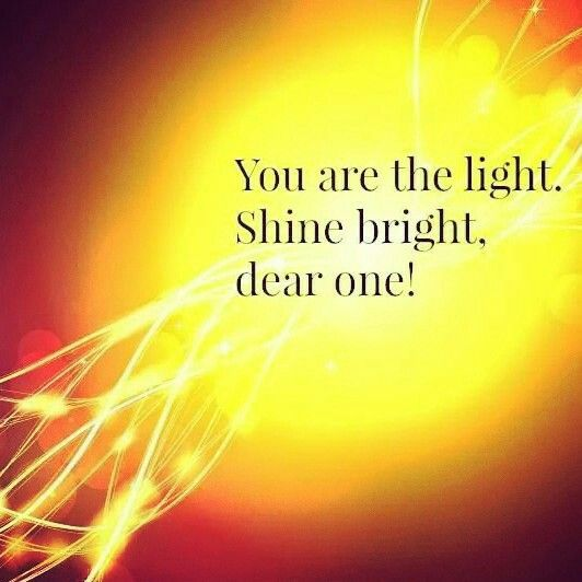 Keep Shining Your Light Beautiful Ones