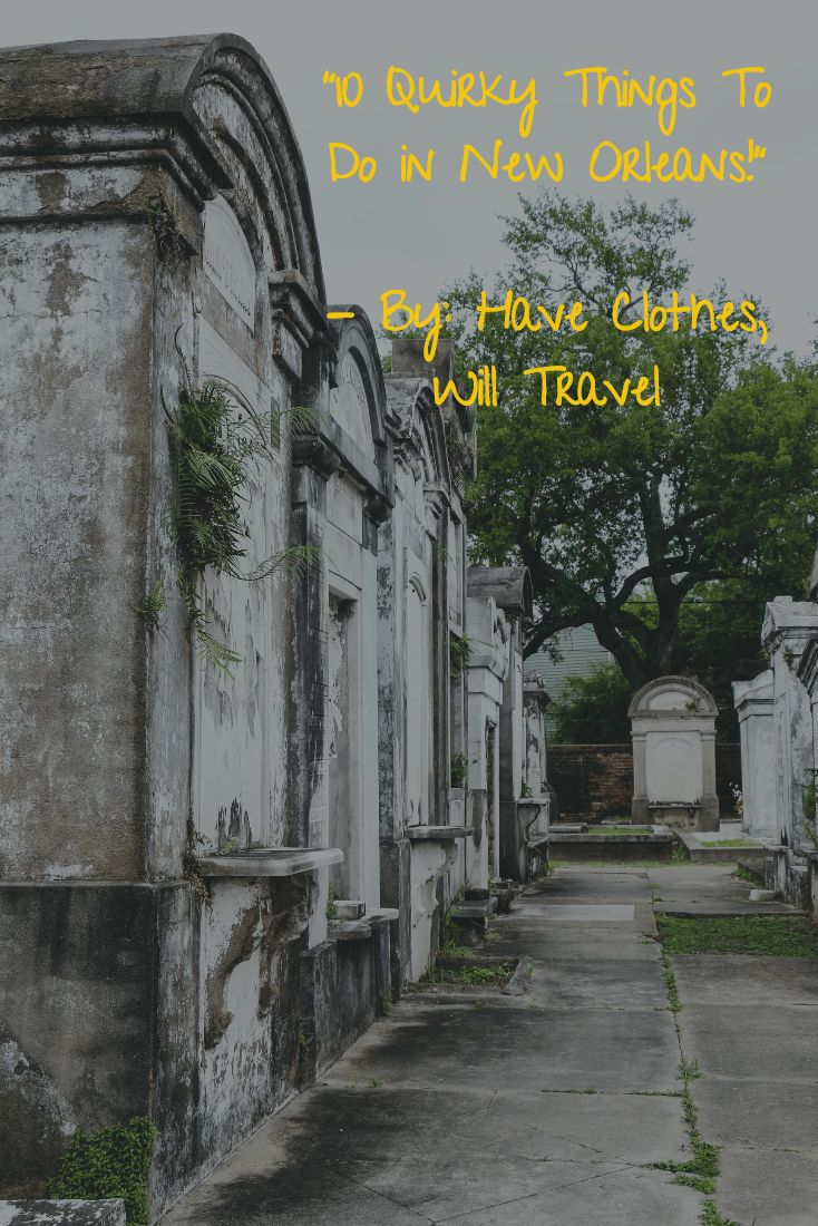 """""""10 Quirky Things To Do In New Orleans"""" - From ghost tours to exploring cemeteries, trying the """"planet's best"""" hot sauce, tarot card readings & more - Have Clothes, Will Travel"""