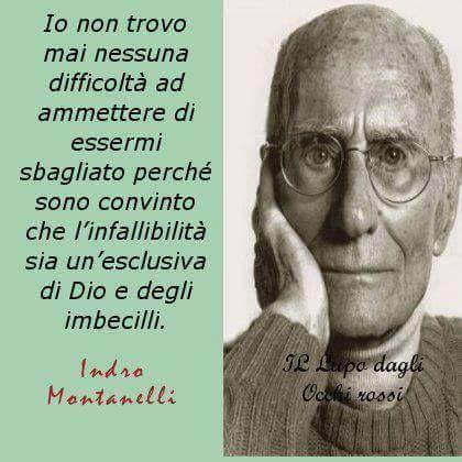 Indro Montanelli. Aveva perfettamente ragione.