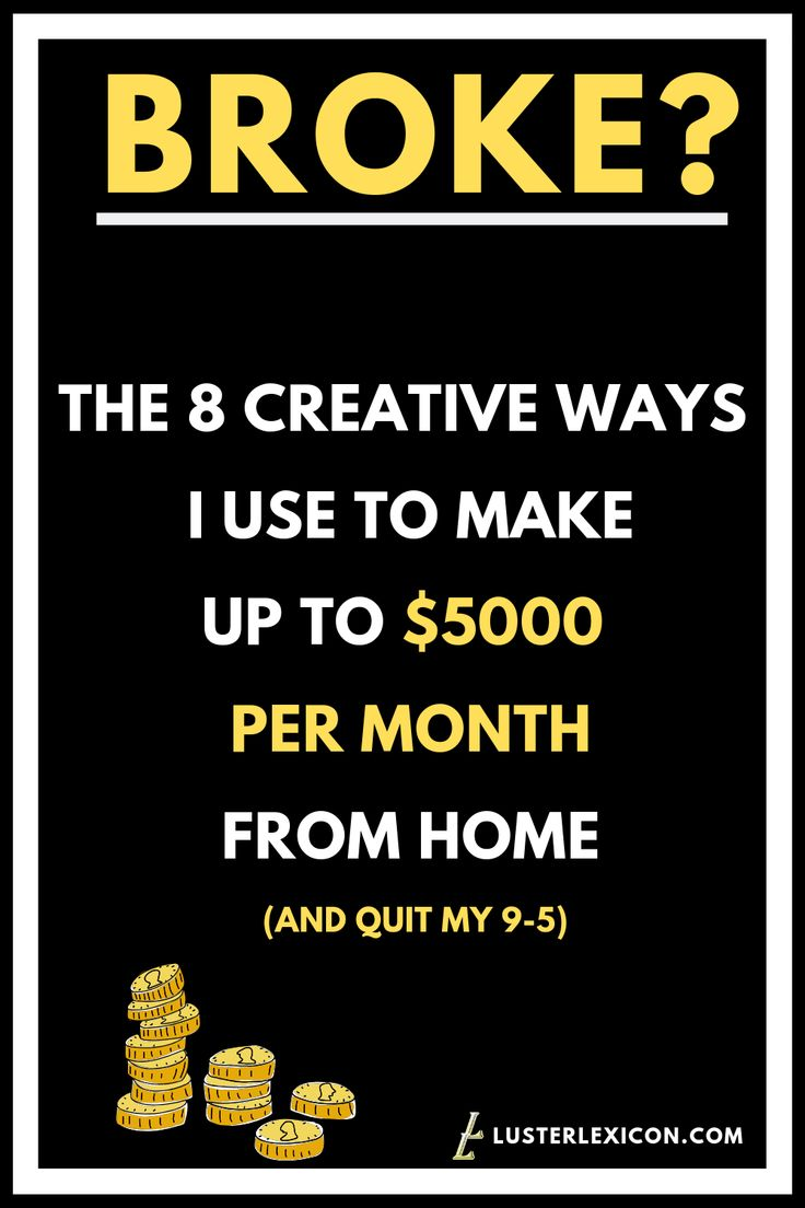 THE 8 CREATIVE WAYS I USE TO MAKE UP TO $5000 PER MONTH FROM HOME AND QUIT MY 9-5