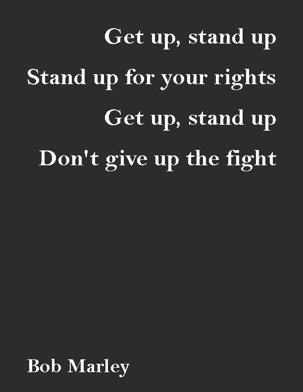 Get Up Stand Up Stand Up For Your Rights Get Up Stand Up Don T Give Up The Fight Bob Marley Bob Marley Lyrics Bob Marley Words