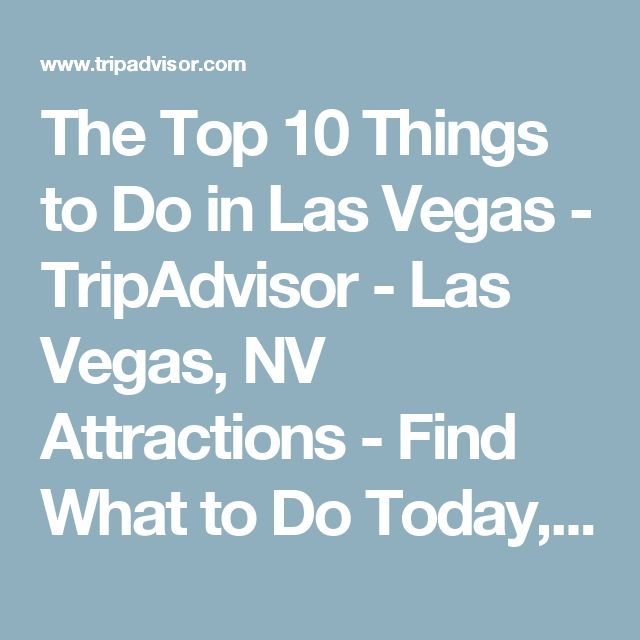 The Top 10 Things to Do in Las Vegas - TripAdvisor - Las Vegas, NV Attractions - Find What to Do Today, This Weekend, or in December
