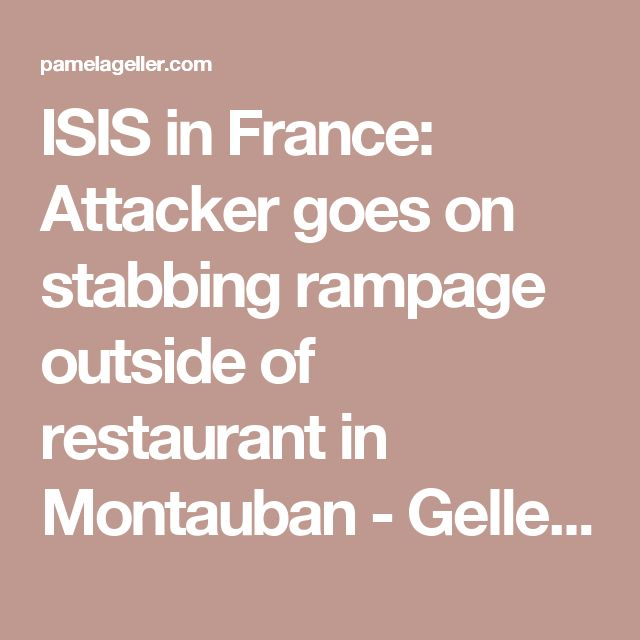ISIS in France: Attacker goes on stabbing rampage outside of restaurant in Montauban - Geller Report
