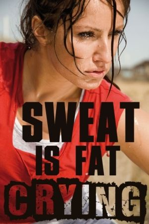 I always imagine my sweat being fat just dripping away!