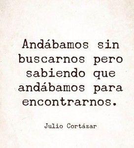 Julio Cortazar una de mis frases favoritas de Rayuela