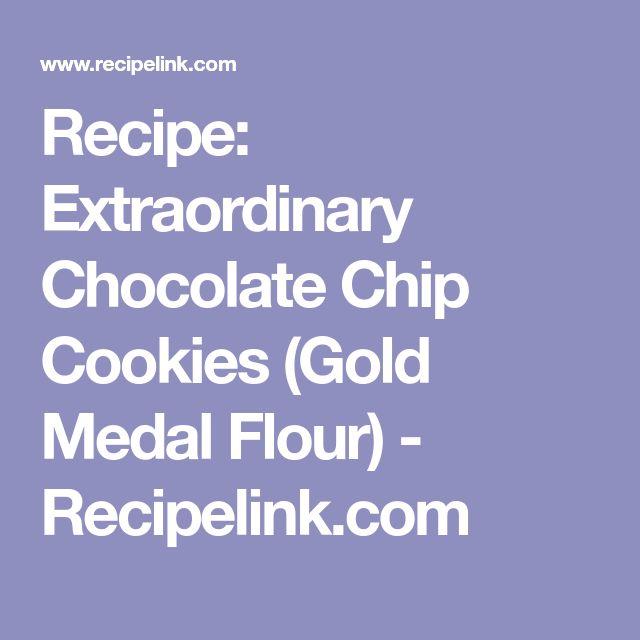 Recipe: Extraordinary Chocolate Chip Cookies (Gold Medal Flour) - Recipelink.com