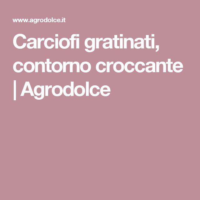 Carciofi gratinati, contorno croccante   Agrodolce