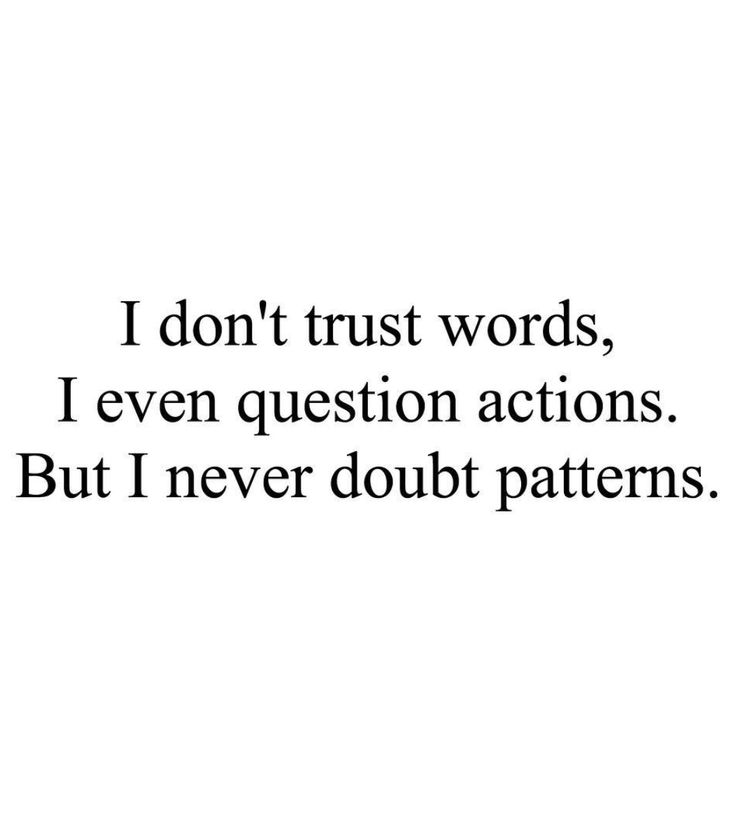 I dont trust words. I even question actions, but I never doubt patterns | best life quotes