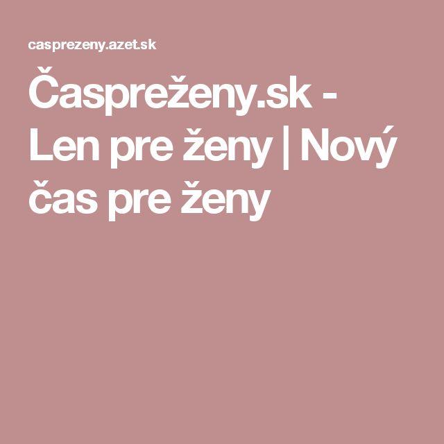 Časpreženy.sk - Len pre ženy | Nový čas pre ženy