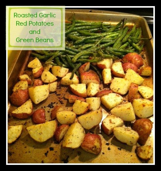 Roasted Garlic Red Potatoes and Green Beans