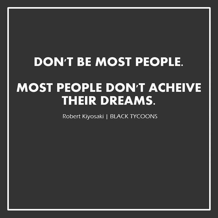 """Don't be most people. Most people don't achieve their dreams."" - Robert Kiyosaki #office #leadership #homeoffice #myjob #onlinebusiness #greatcompany #familybusiness #worklife #workworkwork #workselfie #blackworkers #finance #successful #womeninbusiness #workhardplayharder #goodjob #boss #powerbank #dayjob #grindr #workhard #pushpullgrind #work #powerhouse #working #kidleader #workinggirl #dowork #motivation #blacktycoons"