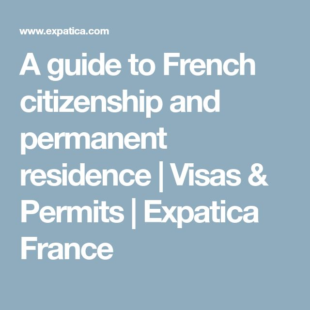 A guide to French citizenship and permanent residence |  Visas & Permits  | Expatica France