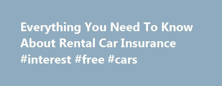 Everything You Need To Know About Rental Car Insurance #interest #free #cars http://car.remmont.com/everything-you-need-to-know-about-rental-car-insurance-interest-free-cars/  #car rental insurance # Everything You Need To Know About Rental Car Insurance Getty Renting a car? Buying the over-the-counter insurance that rental car companies sell could be the dumbest move you've made all day. That is, unless it's the smartest. The question is, are you covered? Too many travelers have no idea…