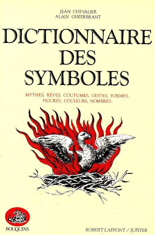 Dictionnaire des symboles : Mythes rêves coutumes gestes formes figures couleurs nombres