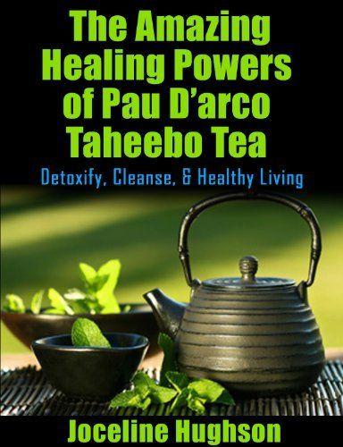 The Amazing Healing Powers of Pau D'arco Taheebo Tea: Detoxify, Cleanse, & Healthy Living by Joceline Hughson, http://www.amazon.com/dp/B00IO9DYIO/ref=cm_sw_r_pi_dp_gj0dtb1T5BPS4