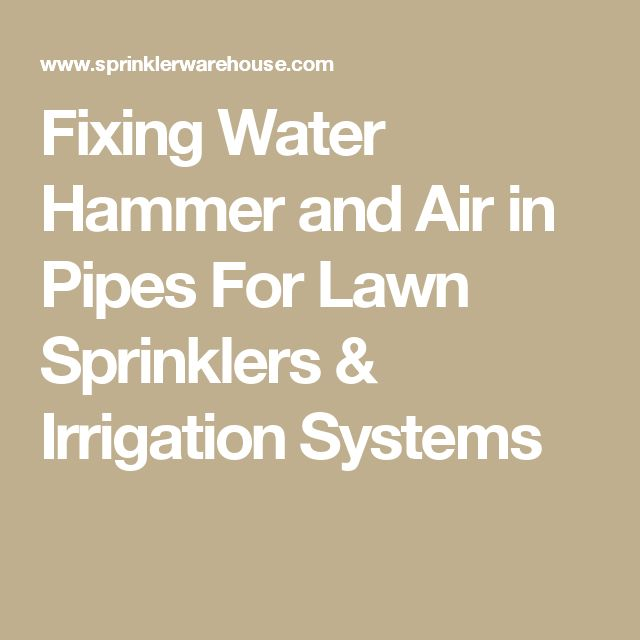 Fixing Water Hammer and Air in Pipes For Lawn Sprinklers & Irrigation Systems