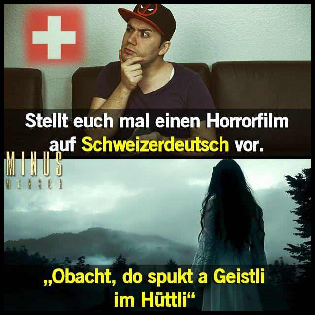 """Stellt euch mal einen Horrorfilm auf Schweizerdeutsch vor. """"Obacht, do spuckt a Geistli im Hüttli"""". #cool #witzig #humor #fun #lachen #spaß #lustig #spruch #sprüche #lustigesprüche"""
