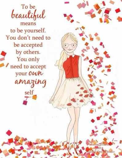 To be beautiful means to be yourself. You don't need to be accepted by others. You only need to accept your own amazing self. ~ Rose Hill Designs by Heather A Stillufsen