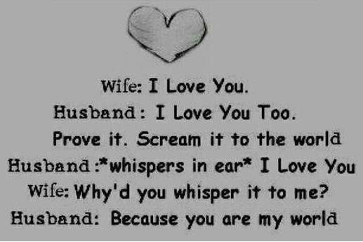 I love my wife... more then anything in this world... you are my world. Always have been always will be.. forever until the end of my time....