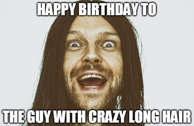 Long Hair Dude Birthday Meme Happy Birthday Meme Birthday Meme Happy Birthday Wishes For Him