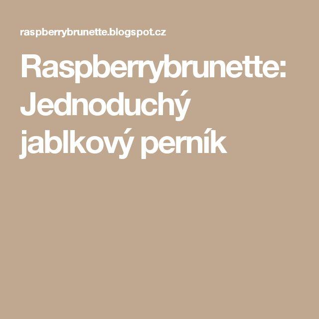 Raspberrybrunette: Jednoduchý jablkový perník