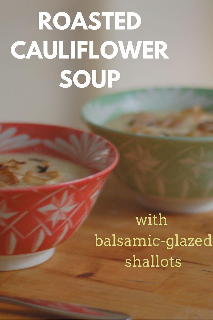 Roasted Cauliflower Soup with Balsamic Glazed Shallots. Gluten free ...