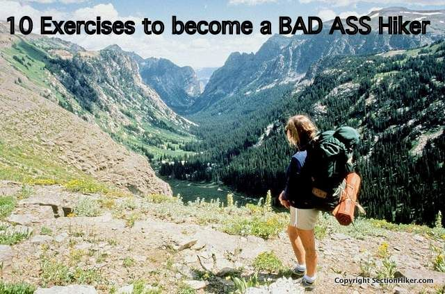 Bad Ass hikers aren't born, you have to train to become one. Here are 10 functional exercises that work the big muscles and smaller stabilizers in your legs to help you become a bad ass hiker.