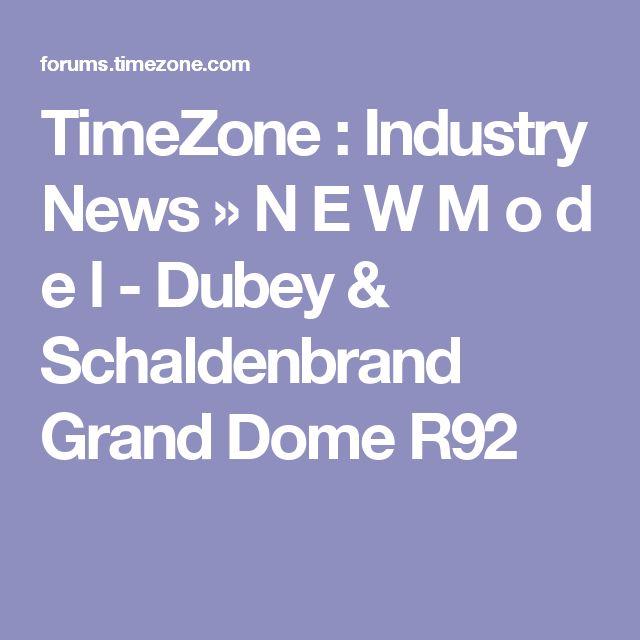 TimeZone : Industry News » N E W  M o d e l - Dubey & Schaldenbrand Grand Dome R92