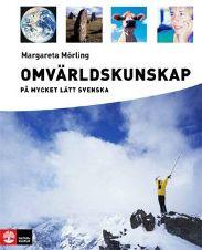 Omvärldskunskap på mycket lätt svenska av Margareta Mörling. Bra att ha att utgå ifrån. Lärarhandledningen är också bra.