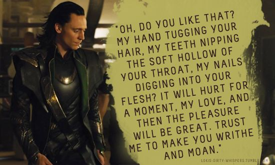 """Loki's Dirty Whispers - Submission: """"Oh, do you like that? My hand tugging your hair, my teeth nipping the soft hollow of your throat, my nails digging into your flesh?"""""""