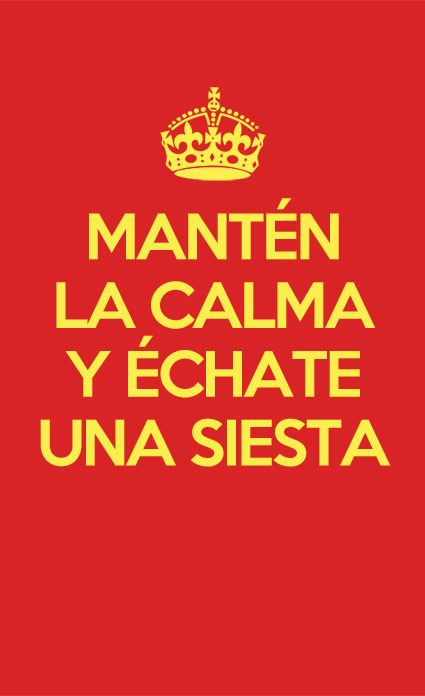 """A more relaxed, if not slightly impractical, approach from the Spanish: """"Keep calm and take a nap"""" #keepcalmandcarryon"""