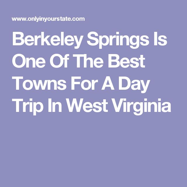 Berkeley Springs Is One Of The Best Towns For A Day Trip In West Virginia