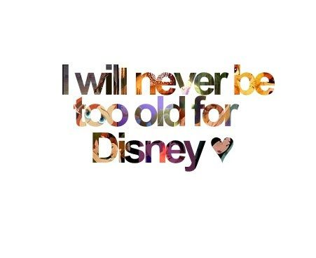 """I will never be too old for Disney"""
