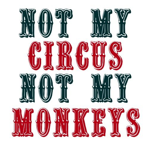 """Not my circus, Not my monkey"" Polish saying for ""NOT MY PROBLEM"" :-) - Home in the Finger Lakes"
