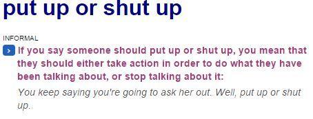 Put up or Shut up значение