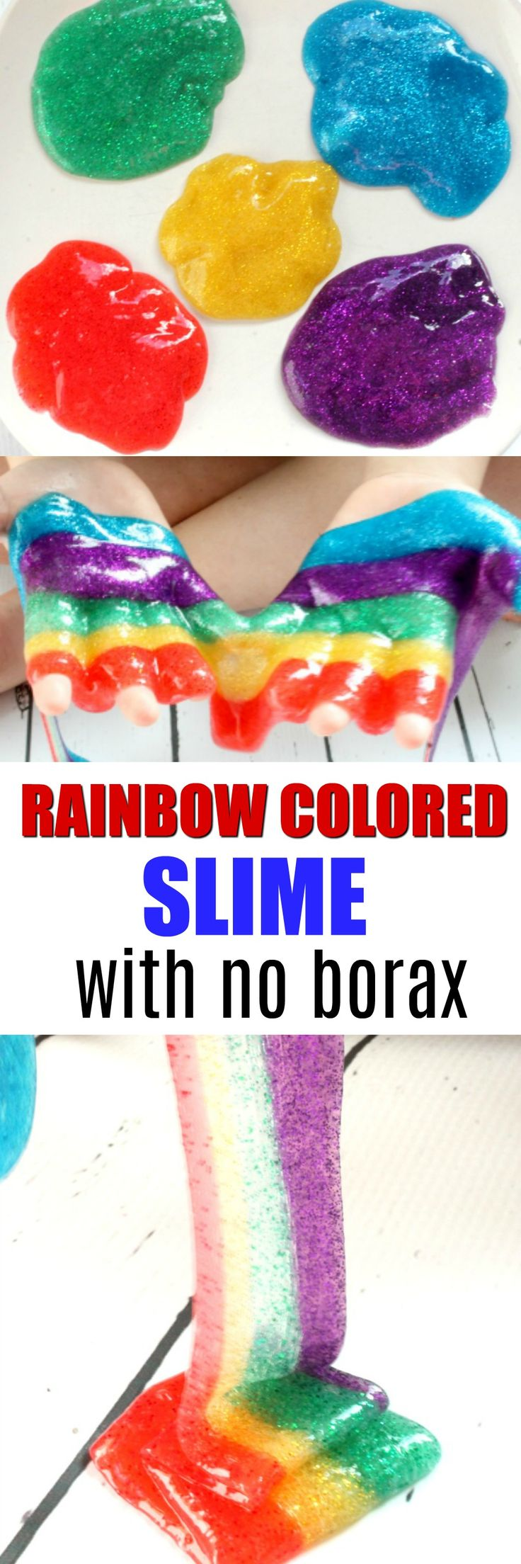 Rainbow Slime. Easy NO BORAX Rainbow Slime. Make this Borax Free Slime with just 3 ingredients. Add glitter for extra sparkle. We love this fun rainbow slime which is a great way to teach colors.