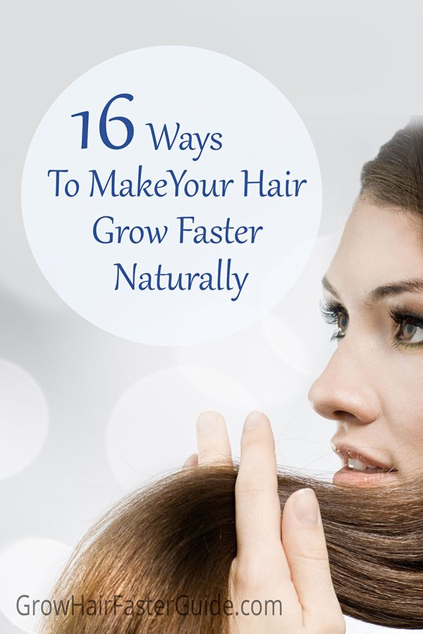 16 Ways To Make Your Hair Grow Faster Naturally | Grow Hair Faster Guide ...great tips!