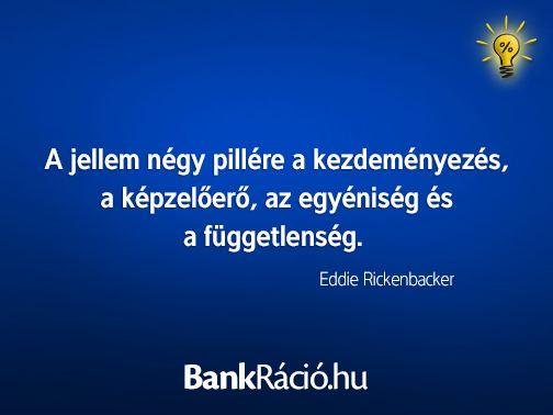 A jellem négy pillére a kezdeményezés, a képzelőerő, az egyéniség és a függetlenség. - Eddie Rickenbacker, www.bankracio.hu idézet