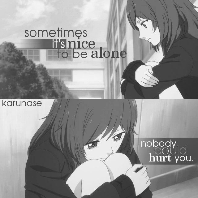 """Sometimes it's nice to be alone. Nobody could hurt you.."" 