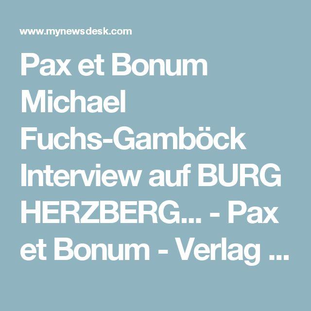 Pax et Bonum Michael Fuchs-Gamböck Interview auf BURG HERZBERG... -  Pax et Bonum - Verlag und Mediengruppe