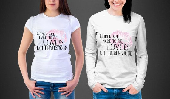 Womens are made to be loved, not understood. Oscar Wilde t-shirt.  https://www.etsy.com/it/listing/473814603/womens-are-made-to-be-loved-not