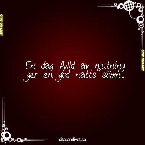 En dag fylld av njutning ger en god natts sömn.  Gilla och dela det här citatet om du tycker om det. ❤️ Följ oss för fler citat! ❤️ Du hittar även oss på:  facebook.com/citatomlivet citatomlivet.se  #endag #njutning #sömn #godsömn #sova #dag #njuta #citatomlivet #citat