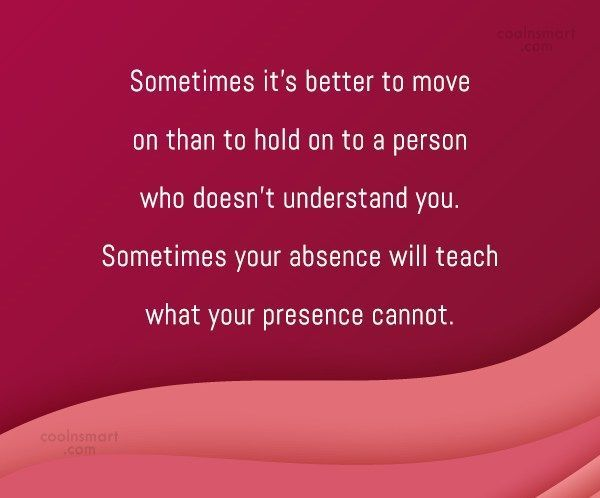 Breaking Up and Moving On Quotes : Being Unappreciated Quote: Sometimes its better to move on than