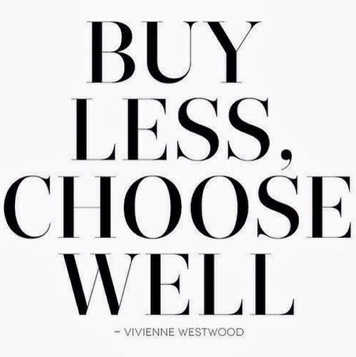 Buy less. Choose well. #wisdom #affirmations