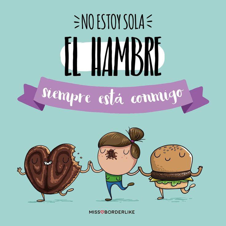 No estoy sola. El hambre siempre está conmigo. #sarcasmo #humor #funny #divertido #chistes
