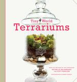 Tiny World Terrariums by Twig Terrarium: A Step-by-Step Guide to Easily Contained Life. Maybe a good read?
