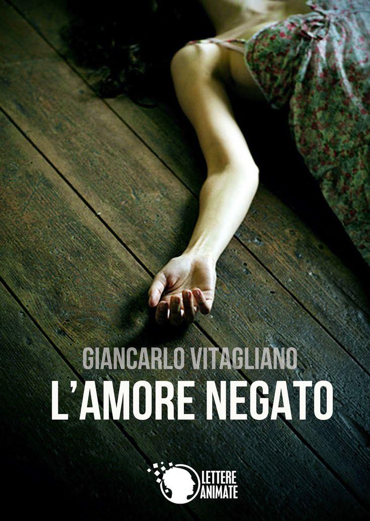 """Il mio ultimo libro """"L'amore negato"""" - ebook edito da Lettere Animate Edizioni #thriller #noir #giallo"""