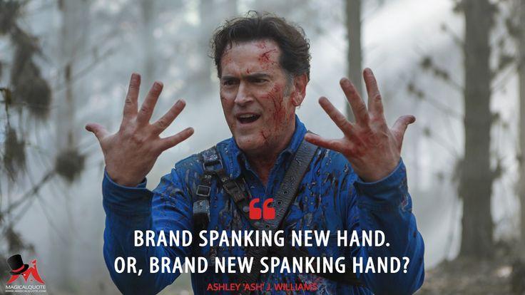 Ashley 'Ash' J. Williams: Brand spanking new hand. Or, brand new spanking hand?  More on: http://www.magicalquote.com/series/ash-vs-evil-dead/ #AshleyWilliams #Ash #AshvsEvilDead
