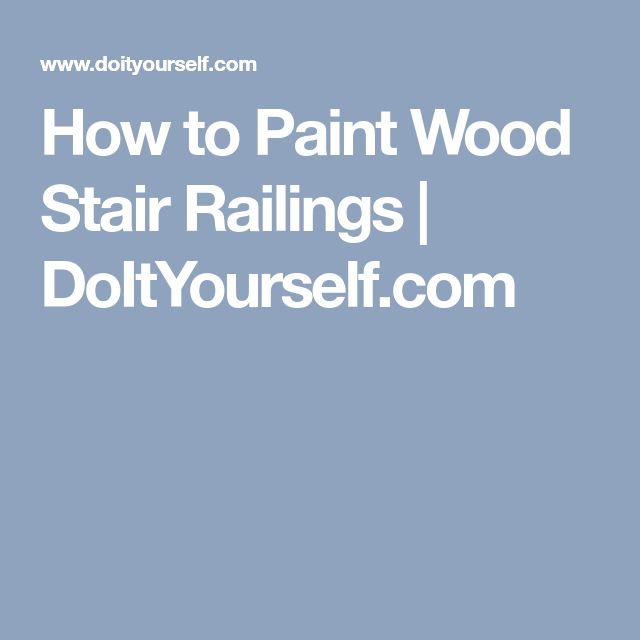 How to Paint Wood Stair Railings | DoItYourself.com